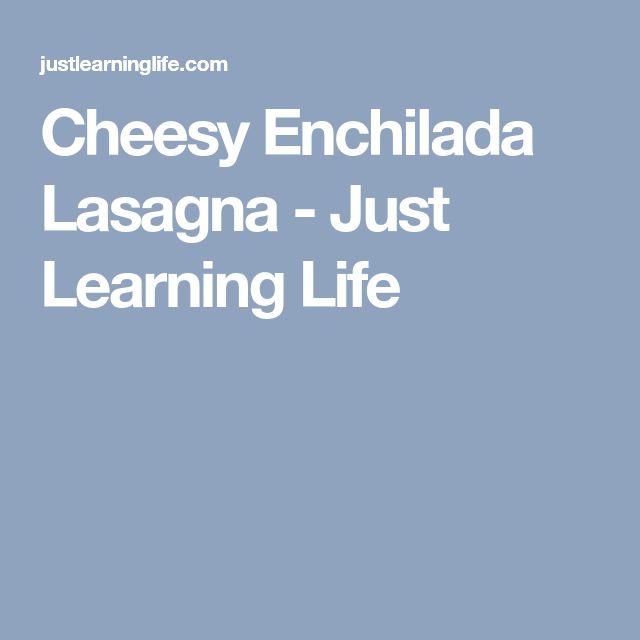 Cheesy Enchilada Lasagna - Just Learning Life