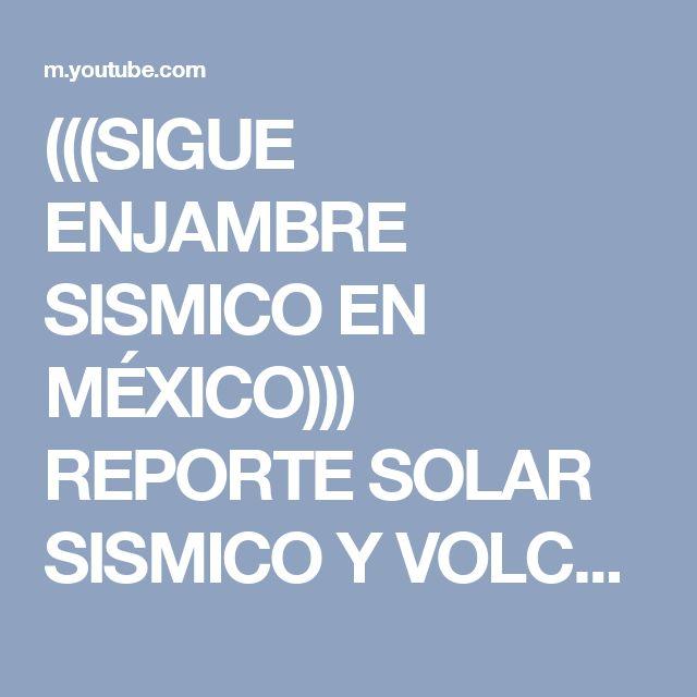 (((SIGUE ENJAMBRE SISMICO EN MÉXICO))) REPORTE SOLAR SISMICO Y VOLCANICO CON ALEX BACKMAN - YouTube