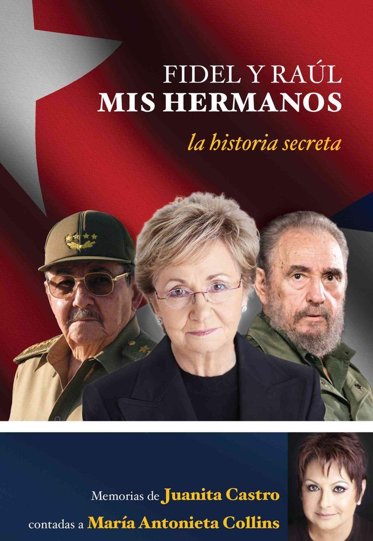 Fidel y Raul, mis hermanos: La historia secreta, Memorias de Juanita Castro contadas a Maria Antonieta Collins/ M...