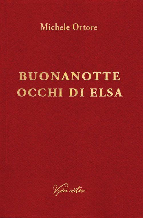 """""""Buonanotte occhi di Elsa"""" di Michele Ortore - Collana """"Licenze"""", Vydia editore #poesia"""