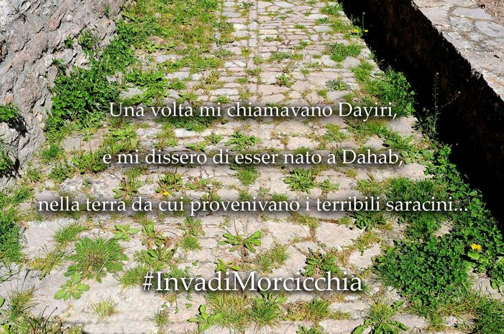 Una volta mi chiamavano Dayiri, e mi dissero di esser nato a Dahab, nella terra da cui provenivano i terribili saracini…