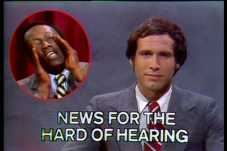 For Weekend Update, Chevy Chase always had the top story of the night retold for the hard of hearing. Garrett Morris would show up in the box and shout it so everyone could hear it.