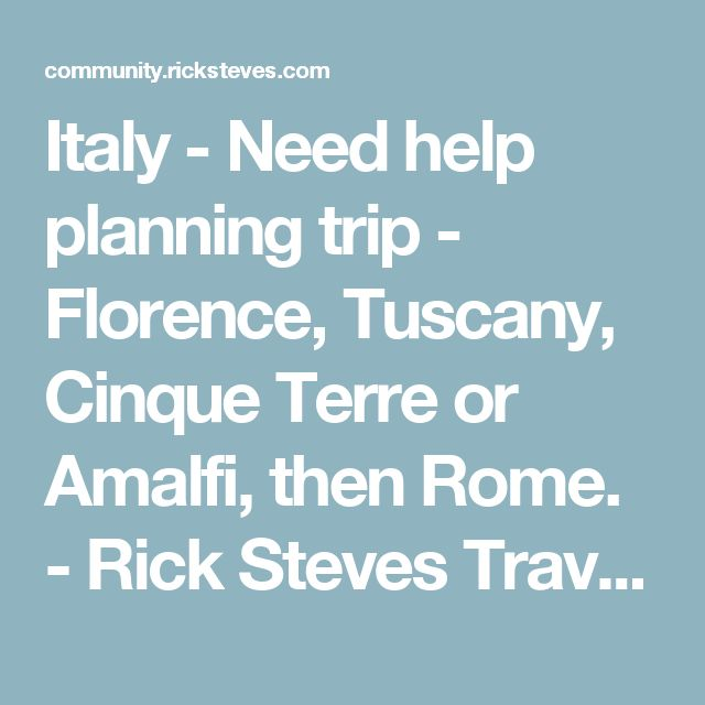 Italy - Need help planning trip - Florence, Tuscany, Cinque Terre or Amalfi, then Rome. - Rick Steves Travel Forum