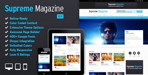 Supreme - Retina Responsive Magazine/Blog WP Theme   http://themeforest.net/item/supreme-retina-responsive-magazineblog-wp-theme/3959334?ref=damiamio          Supreme is a revolutionary Retina Responsive Magazine/Blog theme. Clean, modern, and crystal clear graphics. Featuring the incredible Swift Page Builder, you can now create and manage content the way you want, with ease.  Incredible Page Builder   Custom Posts Slider / Color Coded Categories / Love it integration    Feature-rich…