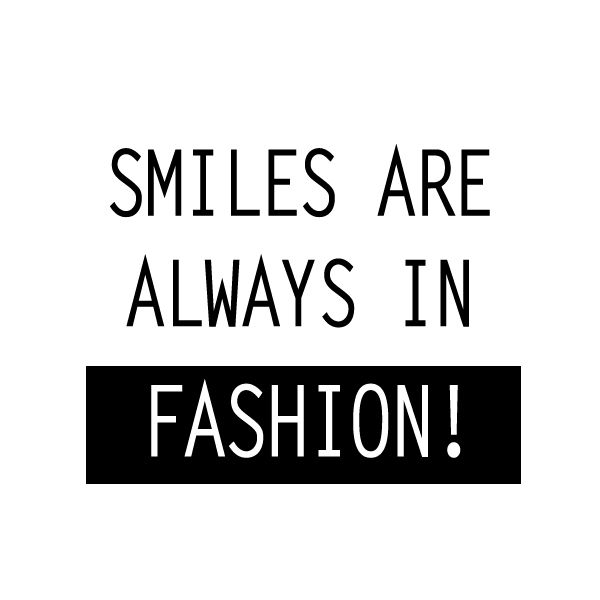 Smiles are always in fashion!