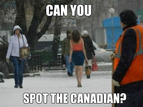 """I was in Florida, and it was about 20C, and I wore a tank and some shorts and this woman came up to me and she was like """"You're Canadian aren't you?"""" (She was wearing pants and a sweater)"""