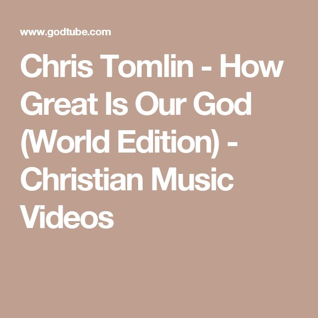 Chris Tomlin - How Great Is Our God (World Edition) - Christian Music Videos