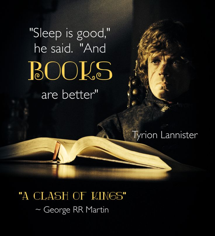 """Sleep is good....and Books are Better"" George RR Martin:"