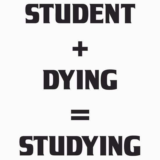 STUDENT + DYING = STUDYING. THIS DESIGN AVAILABLE ON T-SHIRT, PHONE CASE, MUG, AND 20 OTHER PRODUCTS. CHECK THEM OUT.
