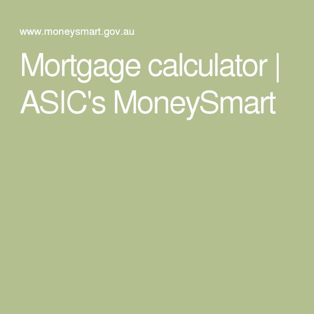 Mortgage Calculator Mortgage Calculator Asic S Moneysmart
