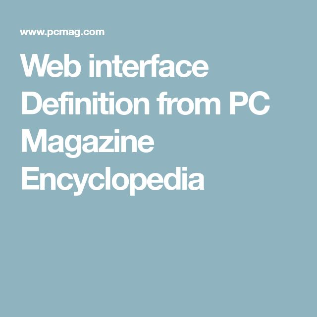 Web interface Definition from PC Magazine Encyclopedia