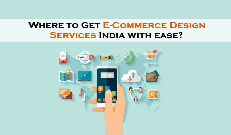 Where to Get E-Commerce Design Services India with ease?