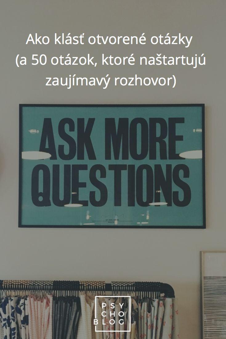Ako klásť otvorené otázky (a 50 otázok, ktoré naštartujú zaujímavý rozhovor)