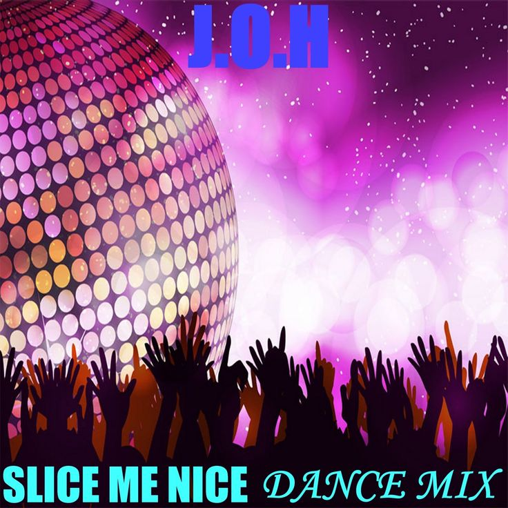 J.O.H - Slice Me Nice (Dance Mix - Video Promo)