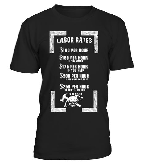 """# Carpenter Labor Rates Funny Woodwooking T Shirt Gift .  Special Offer, not available in shops      Comes in a variety of styles and colours      Buy yours now before it is too late!      Secured payment via Visa / Mastercard / Amex / PayPal      How to place an order            Choose the model from the drop-down menu      Click on """"Buy it now""""      Choose the size and the quantity      Add your delivery address and bank details      And that's it!      Tags: carpenters t shirt, carpenter…"""