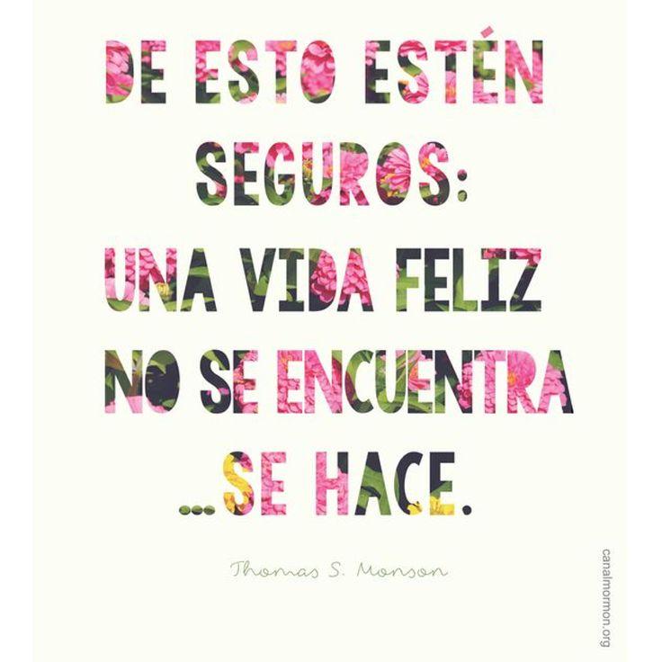 No busques una vida feliz, tienes que hacerla ;)