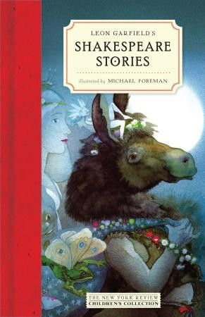 Leon Garfield's Shakespeare Stories, by Leon Garfield and Michael Foreman (released Nov 3, 2015). Here are twenty-one of the Bard's plays, presented in what is not a series of dry retellings, but rather a refashioning of the dramas as stories, in a way that remains true to the essential spirit of the original versions.