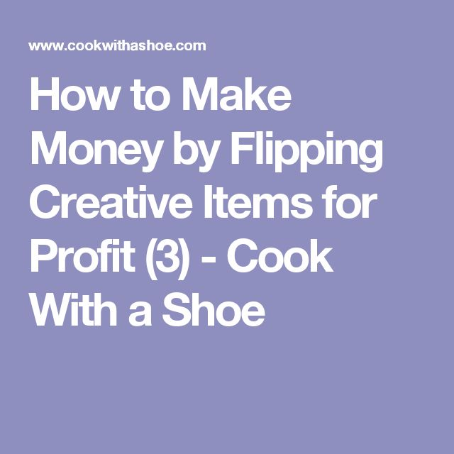 How to Make Money by Flipping Creative Items for Profit (3) - Cook With a Shoe