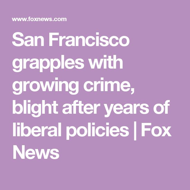 San Francisco grapples with growing crime, blight after years of liberal policies | Fox News
