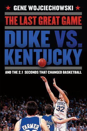 Bestseller Books Online The Last Great Game: Duke vs. Kentucky and the 2.1 Seconds That Changed Basketball Gene Wojciechowski $16.86