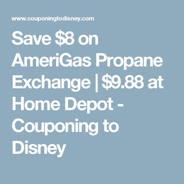 Save $8 on AmeriGas Propane Exchange | $9.88 at Home Depot - Couponing to Disney