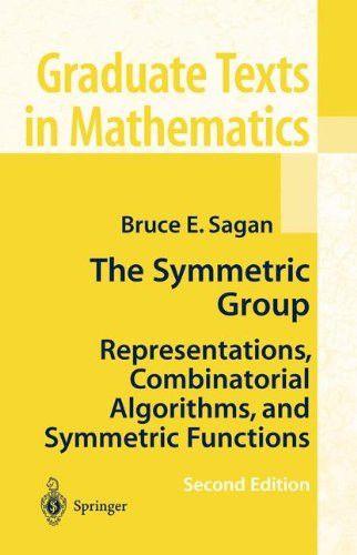 The Symmetric Group: Representations, Combinatorial Algorithms, and Symmetric Functions (Graduate Texts in Mathematics, Vol. 203)