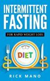 Intermittent Fasting: The Beginners Guide to Intermittent Fasting Diet for Rapid Weight Loss & Lean Muscle Gain with over 350 Approved Recipes (Accelerated Fat Burn Through Fasting) Reviews