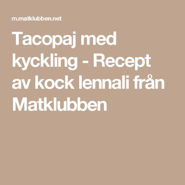 Tacopaj med kyckling - Recept av kock lennali från Matklubben