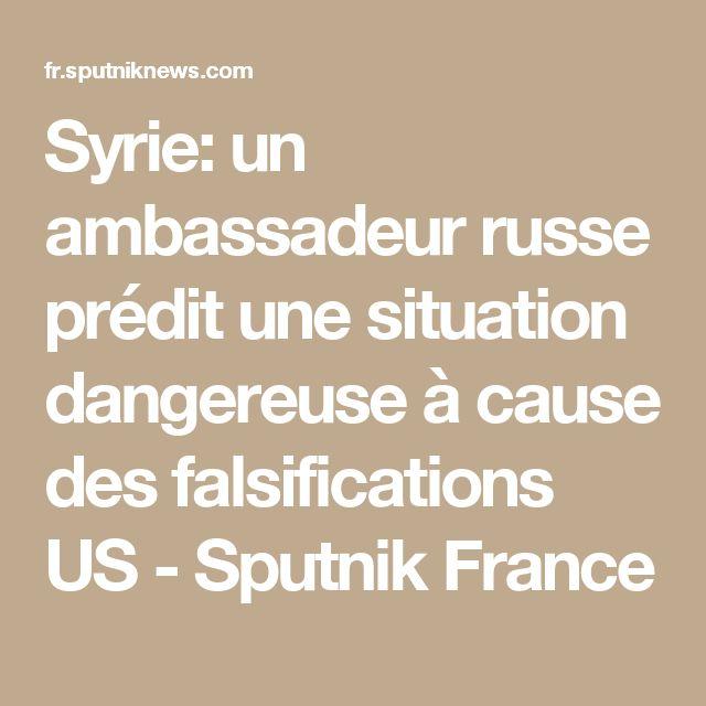 Syrie: un ambassadeur russe prédit une situation dangereuse à cause des falsifications US - Sputnik France