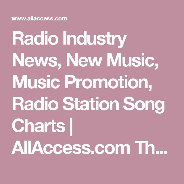 Radio Industry News, New Music, Music Promotion, Radio Station Song Charts | AllAccess.com    The latest radio industry news and music news, music promotions for record companies new music, radio station song charts, and much more.  AllAccess has been serving the radio and music industry since 1995, always bringing you the highest quality content with up-to-the-minute news articles.
