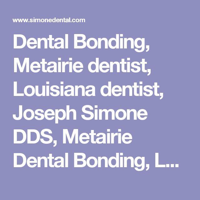 Dental Bonding, Metairie dentist, Louisiana dentist, Joseph Simone DDS, Metairie Dental Bonding, Louisiana Dental Bonding, cosmetic dentist, Metairie cosmetic dentistry, Dr Joseph Simone Family Dental