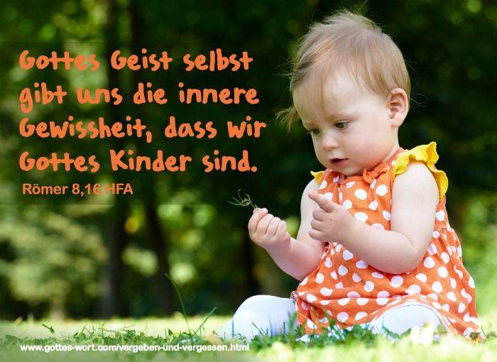 Gottes Geist selbst gibt uns die innere Gewissheit, dass wir Gottes Kinder sind. Römer 8,16