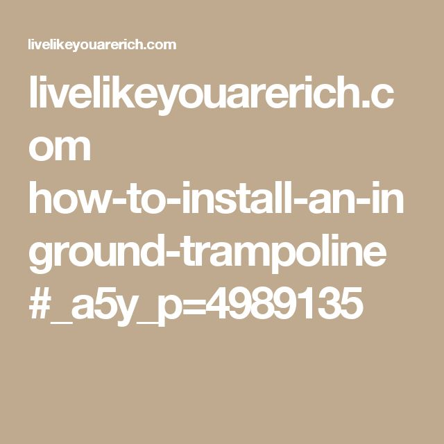 livelikeyouarerich.com how-to-install-an-inground-trampoline #_a5y_p=4989135