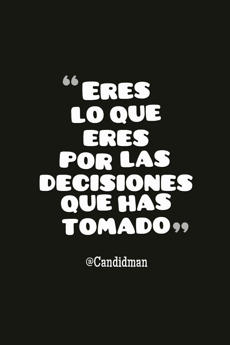 """""""Eres lo que #Eres por las #Decisiones que has tomado"""". @candidman #Frases #Reflexion #Candidman"""