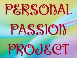 Personal Passion Project Tuning In (powerpoint)  to tune the kids into the possibilities this assignment would have.