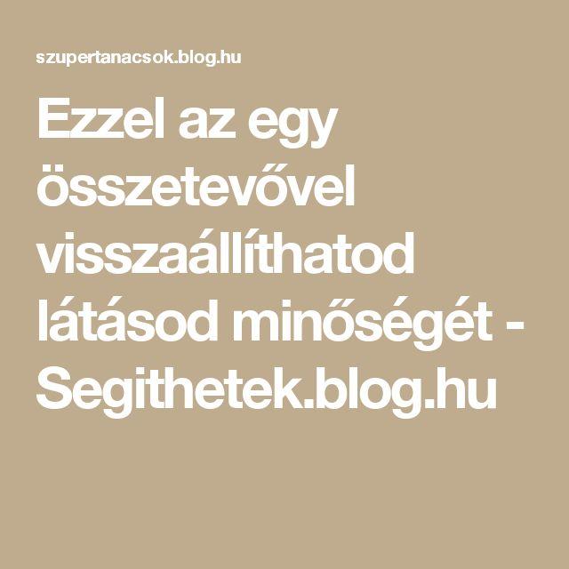 Ezzel az egy összetevővel visszaállíthatod látásod minőségét - Segithetek.blog.hu
