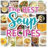 The BEST Homemade Soups Recipes - Easy, Quick and Yummy Comfort Food Lunch and Dinner Family Favorites Meals Ideas