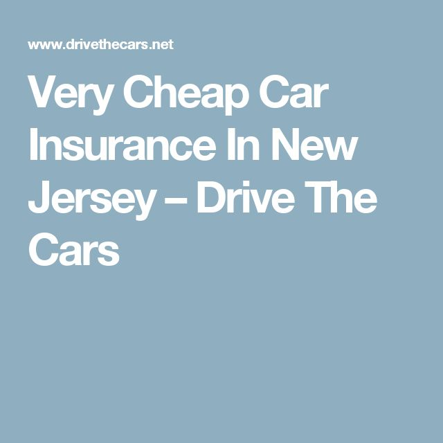 Very Cheap Car Insurance In New Jersey – Drive The Cars