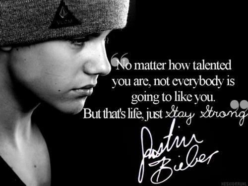 """no matter how talented you are, not everybody is going to like you,but that's life, just stay strong"""