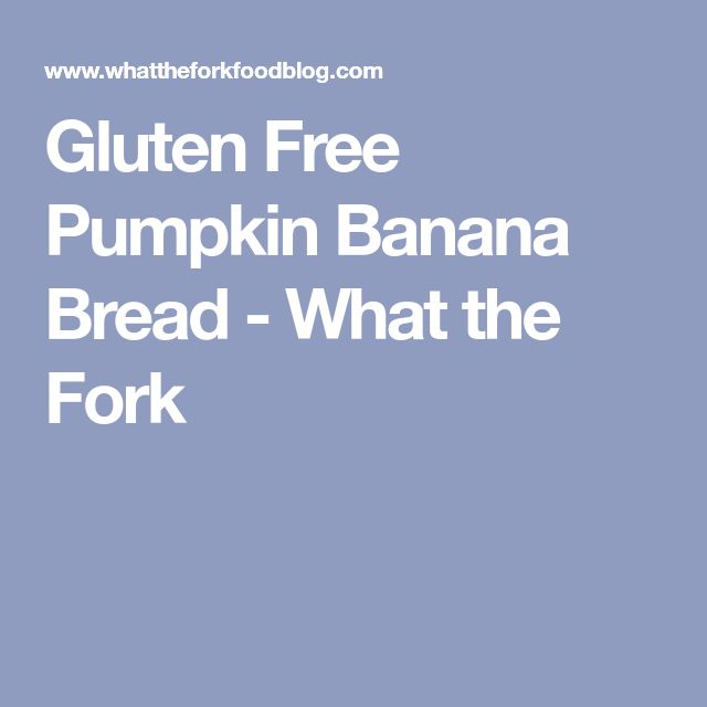 Gluten Free Pumpkin Banana Bread - What the Fork