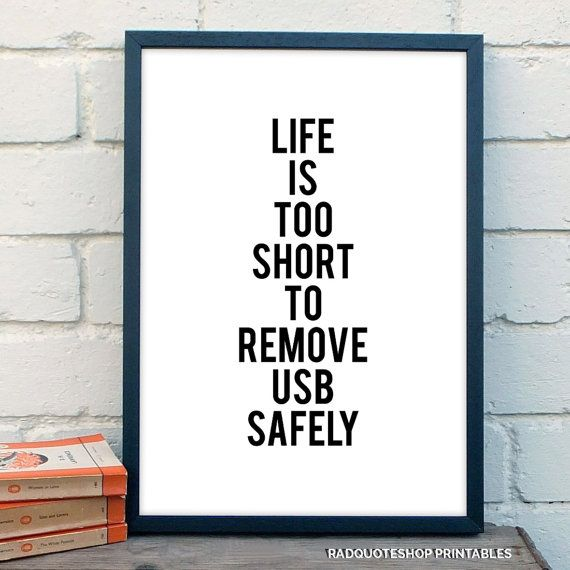 Printable Inspirational and Motivational Typography Poster, Life is Too Short to Remove USB Safely - Home Decor Black And White Print