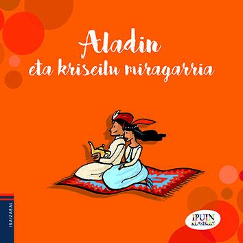 Aladin eta kriseilu miragarria | Ibaizabal | ISBN: 978-84-9106-396-4 | Betiko ipuinak haur txikienen eskura.