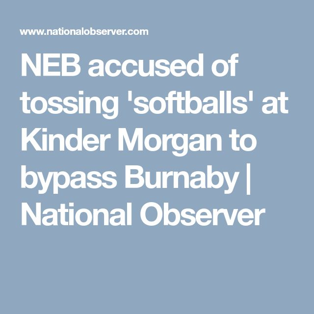 NEB accused of tossing 'softballs' at Kinder Morgan to bypass Burnaby | National Observer