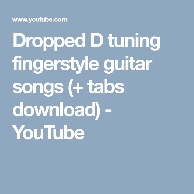 Dropped D tuning fingerstyle guitar songs (+ tabs download) - YouTube