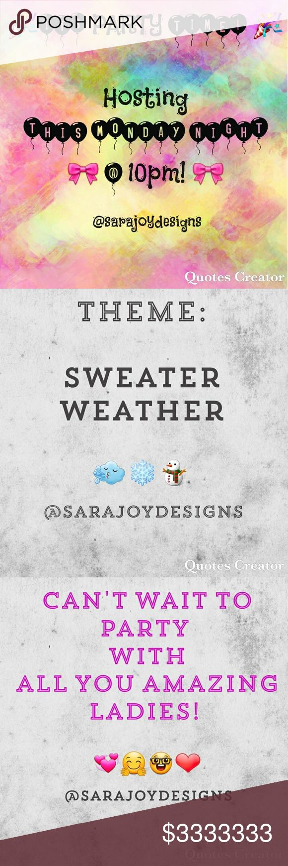 Hosting a Sweater Weather Party Come join me this Monday night at 10:00pm   I can't wait to party with you all! I'm so excited! Please feel free to tag me in some chilly sweater weather items 😁🙂 Other