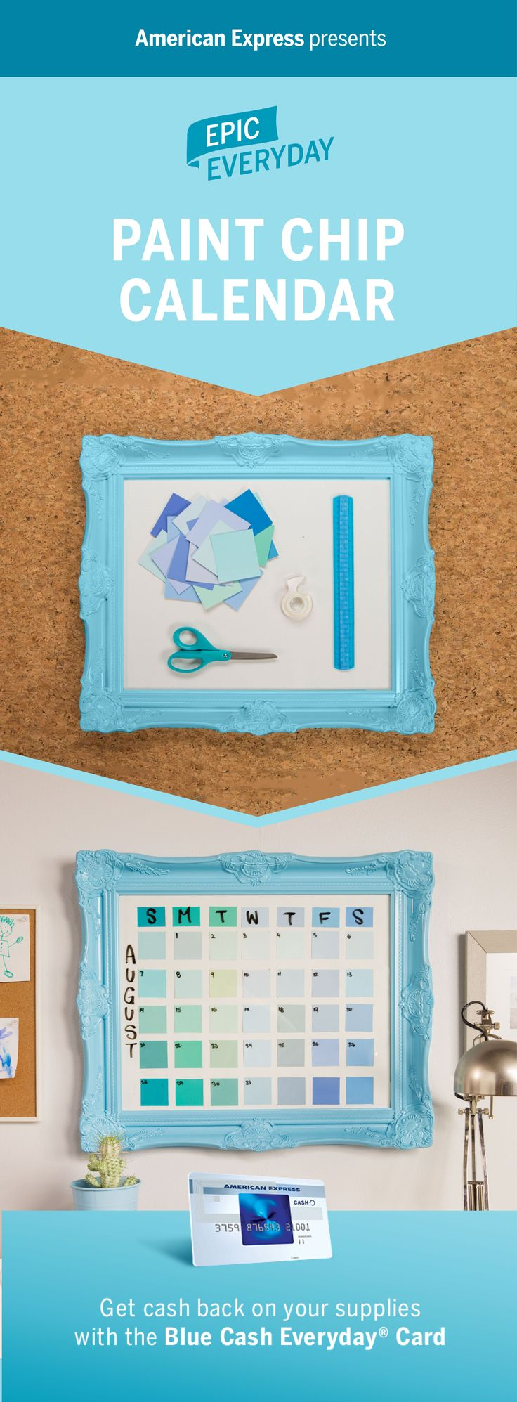Add some epic color to your office or home with a DIY project. We partnered with Buzzfeed for this Paint Chip Calendar tutorial. Get creative with paint chips, a large picture frame and dry erase markers. You can turn your monthly planner into a wall art idea you'll love! Plus, when you shop for materials, get cash back on purchases with the Blue Cash Everyday Card from American Express. Terms apply. Learn more at americanexpress.com/epiceveryday. Click the pin to watch how to make it.