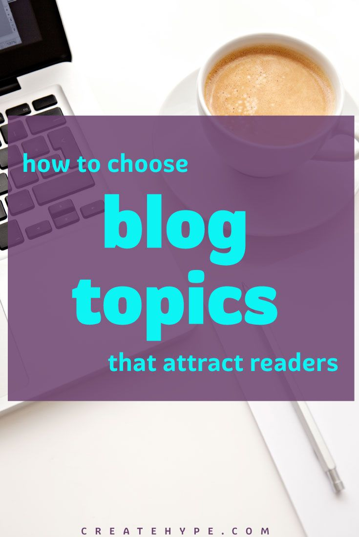 Your readers want information that relates to them. If you want to choose blog topics that attract readers, here are some resources to draw them in.
