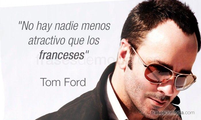 Frase de Tom Ford, diseñador de moda