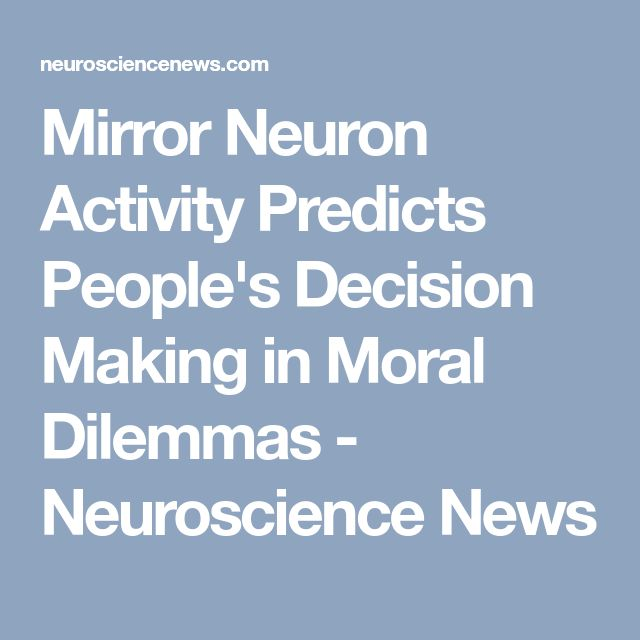 Mirror Neuron Activity Predicts People's Decision Making in Moral Dilemmas - Neuroscience News
