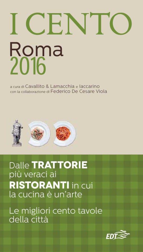 Condividi Pubblica tweet Pin E-mail I 100 migliori ristoranti di Roma. Ce li suggerisce il trio di curatori Cavallito & Lamacchia e Iaccarino – ...